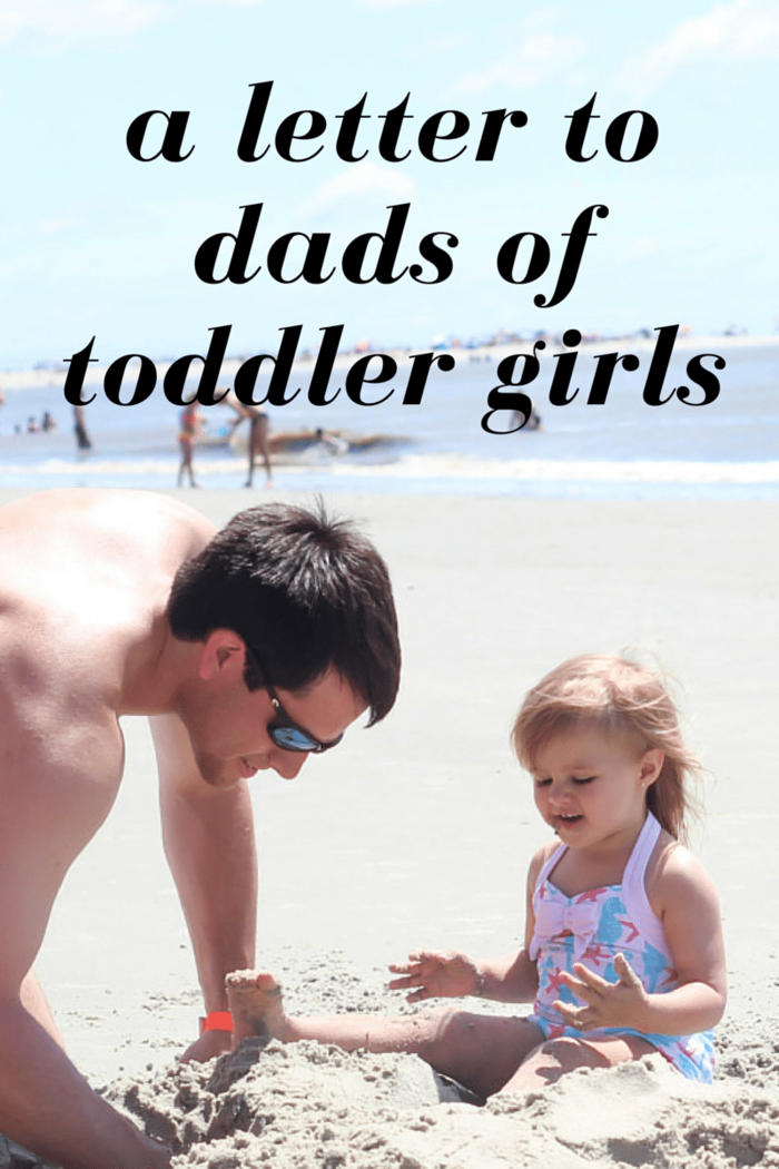 A Letter to Dads of Toddler Girls - so sweet!